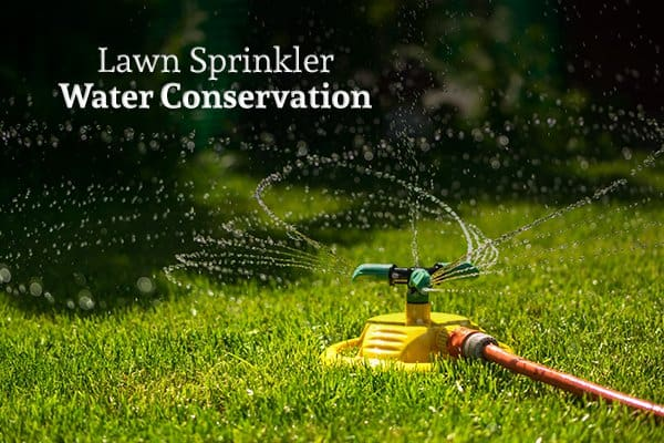 A lawn with an aboveground sprinkler running below the words lawn sprinkler water conservation